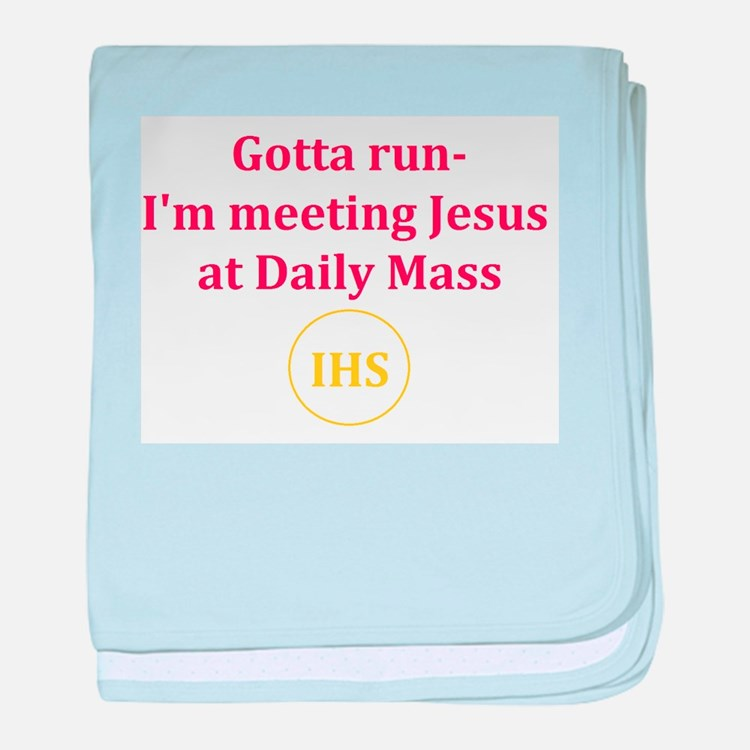 I'm Meeting Jesus at Daily Mass baby blanket