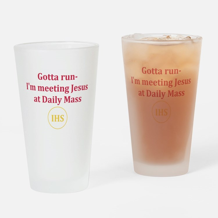 I'm Meeting Jesus at Daily Mass Drinking Glass