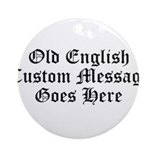 Old English Custom Message Ornament (Round)