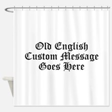 Old English Custom Message Shower Curtain