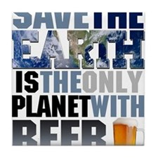SAVE THE EARTH is the only PLANET WITH BEER Tile C