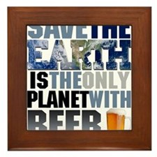 SAVE THE EARTH is the only PLANET WITH BEER Framed