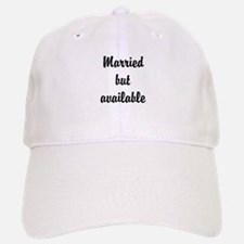 Married but available Baseball Baseball Cap