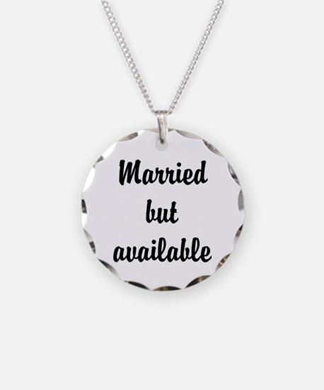 Married but available Necklace