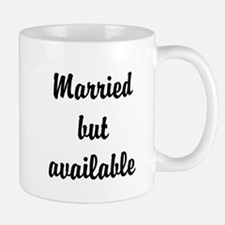Married but available Mug