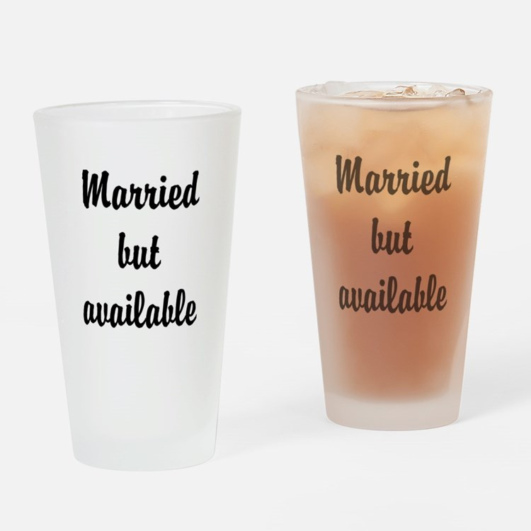 Married but available Drinking Glass