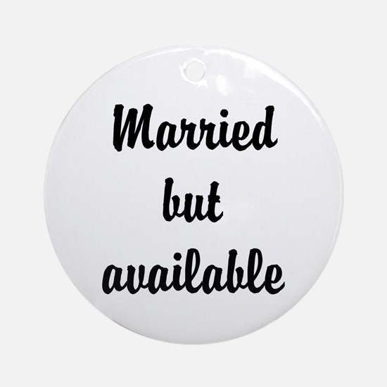 Married but available Ornament (Round)