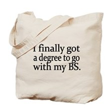 I finally got a degree to go with my BS Tote Bag