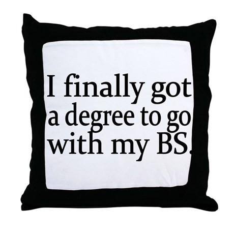 I finally got a degree to go with my BS Throw Pill