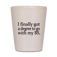 I finally got a degree to go with my BS Shot Glass