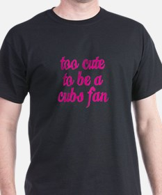 Too Cute to be a Cubs Fan T-Shirt