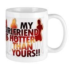 My girlfriend is hotter than yours!!! Mug