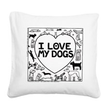 I Love My Dogs - Square Canvas Pillow