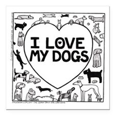 "I Love My Dogs - Square Car Magnet 3"" x 3"""