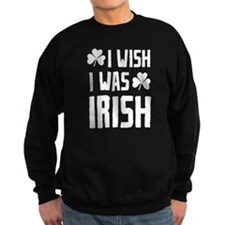 I Wish I Was Irish Sweatshirt