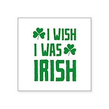 "I Wish I Was Irish Square Sticker 3"" x 3"""