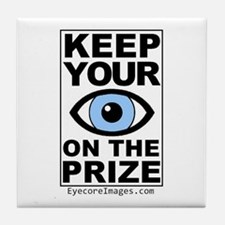 KEEP YOUR EYE ON THE PRIZE Tile Coaster