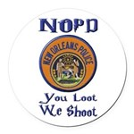 NOPD You Loot We Shoot Round Car Magnet