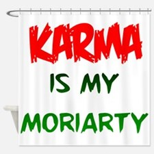 Karma is my Moriarty Shower Curtain