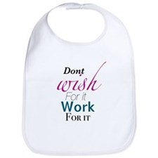 Don't wish for it, work for it Bib