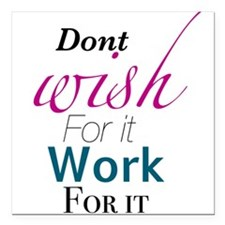 Don't wish for it, work for it Square Car Magnet 3