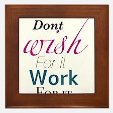 Don't wish for it, work for it Framed Tile