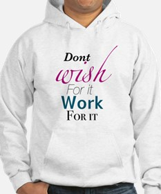 Don't wish for it, work for it Hoodie