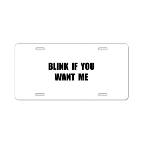 Blink Want Me Aluminum License Plate