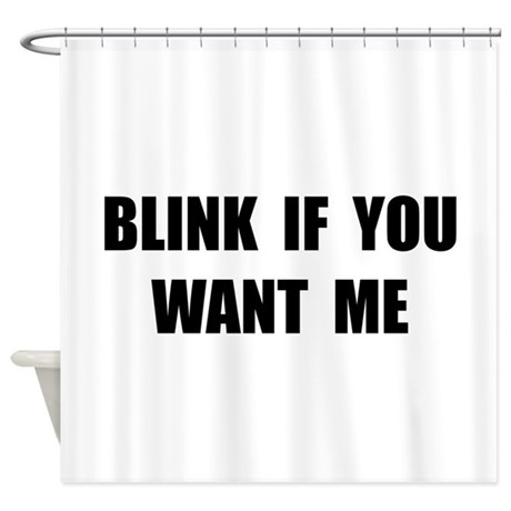 Blink Want Me Shower Curtain