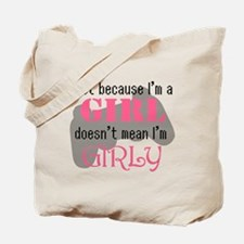 Just because Im a Girl doesnt mean Im Girly Tote B