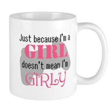 Just because Im a Girl doesnt mean Im Girly Mug