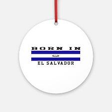 Born In El Salvador Ornament (Round)