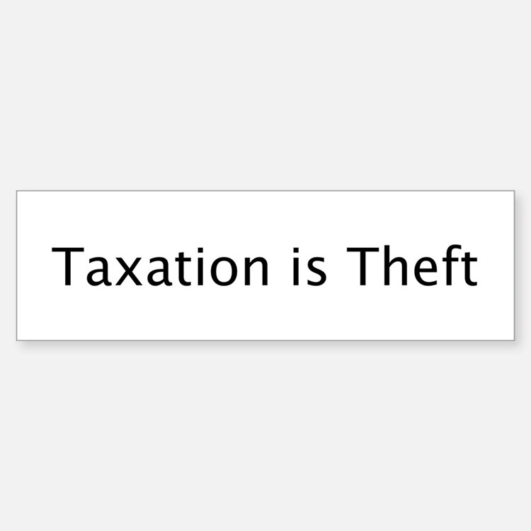 Taxes are Theft Bumper Bumper Bumper Sticker