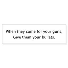 Give them your bullets Bumper Bumper Sticker