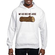 My Log Does Not Judge Hoodie
