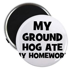 "My Ground Hog Ate My Homework 2.25"" Magnet (10 pac"