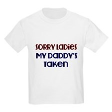 Sorry Ladies. My Daddys Taken T-Shirt