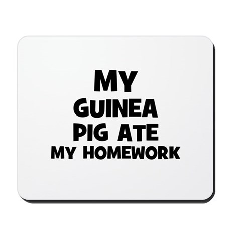 My Guinea Pig Ate My Homework Mousepad