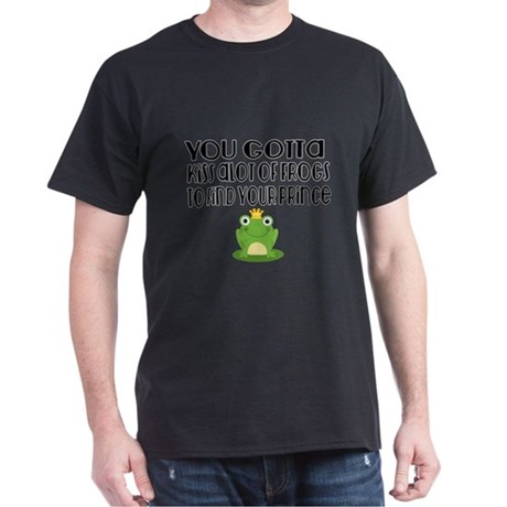 You Gotta Kiss Alot of Frogs To PrinceFind Your T-