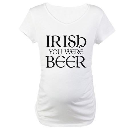 Irish You Were Beer Maternity T-Shirt