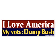 Dump Bush I Love America Bumper Bumper Sticker