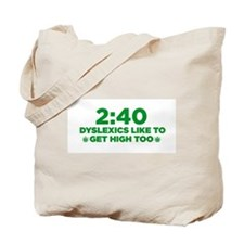 2:40 Dyslexics like to get high too! Tote Bag