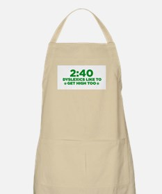 2:40 Dyslexics like to get high too! Apron