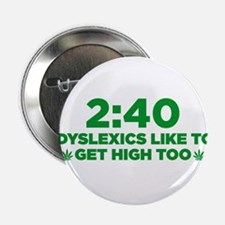 "2:40 Dyslexics like to get high too! 2.25"" Button"