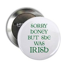 "Sorry Honey But She Was Irish 2.25"" Button"