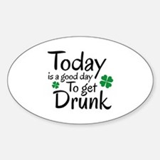Today Is A Good Day To Get Drunk Sticker (Oval)