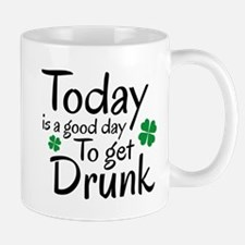 Today Is A Good Day To Get Drunk Mug