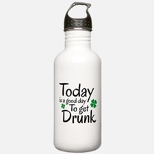 Today Is A Good Day To Get Drunk Water Bottle