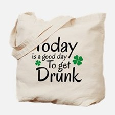 Today Is A Good Day To Get Drunk Tote Bag
