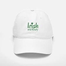 Irish And Thirsty Baseball Baseball Cap